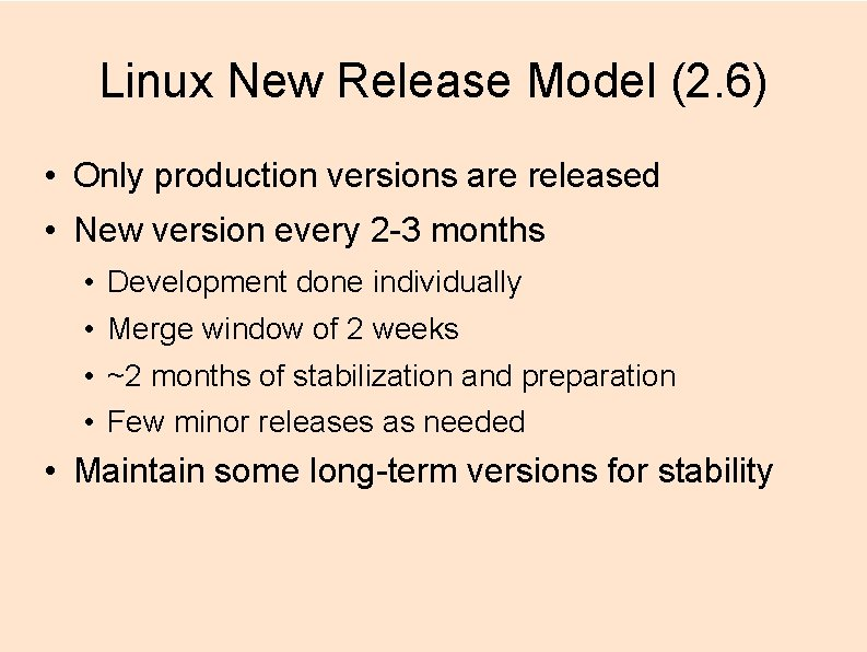 Linux New Release Model (2. 6) • Only production versions are released • New