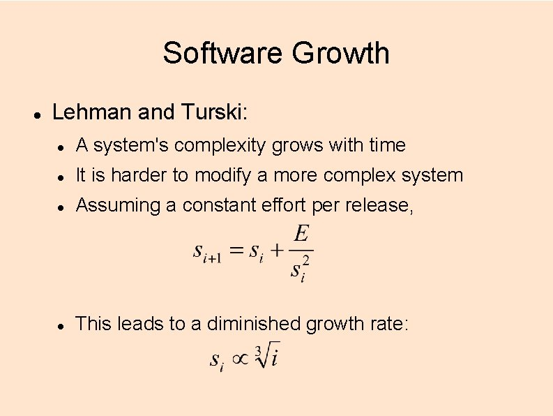 Software Growth Lehman and Turski: A system's complexity grows with time It is harder