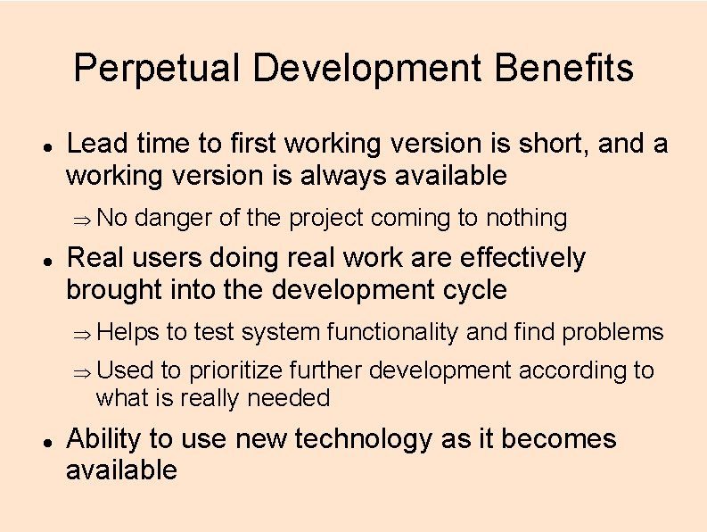 Perpetual Development Benefits Lead time to first working version is short, and a working