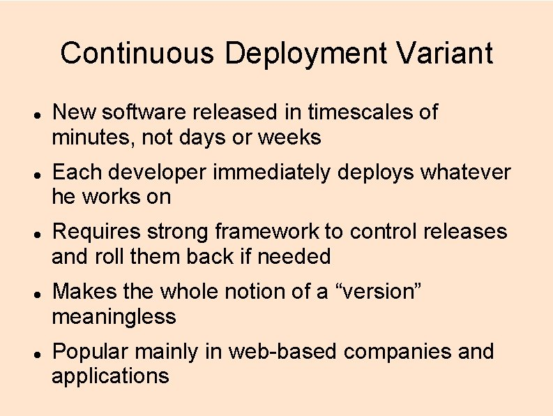 Continuous Deployment Variant New software released in timescales of minutes, not days or weeks