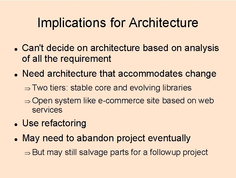 Implications for Architecture Can't decide on architecture based on analysis of all the requirement