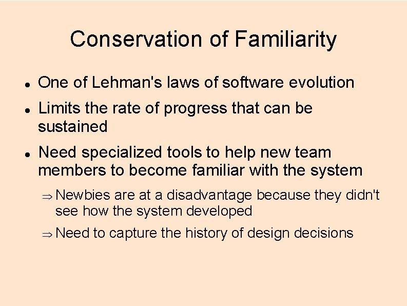 Conservation of Familiarity One of Lehman's laws of software evolution Limits the rate of