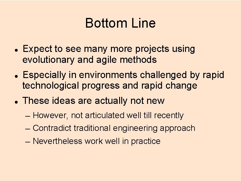 Bottom Line Expect to see many more projects using evolutionary and agile methods Especially