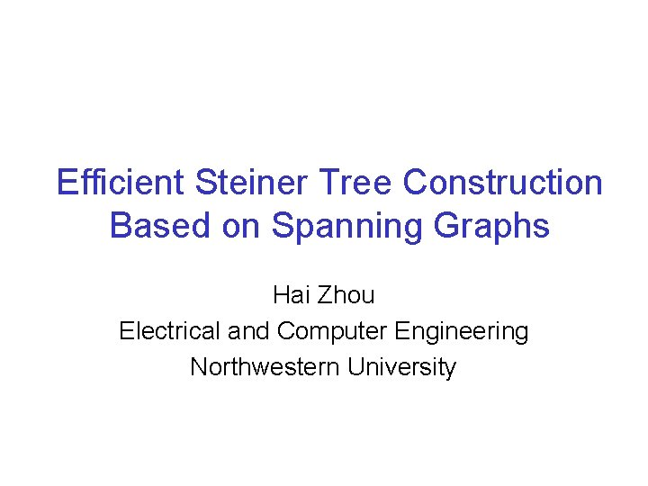 Efficient Steiner Tree Construction Based on Spanning Graphs Hai Zhou Electrical and Computer Engineering