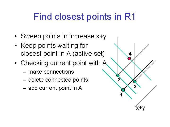 Find closest points in R 1 • Sweep points in increase x+y • Keep