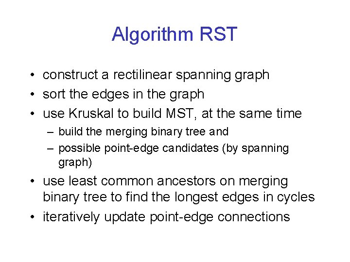 Algorithm RST • construct a rectilinear spanning graph • sort the edges in the