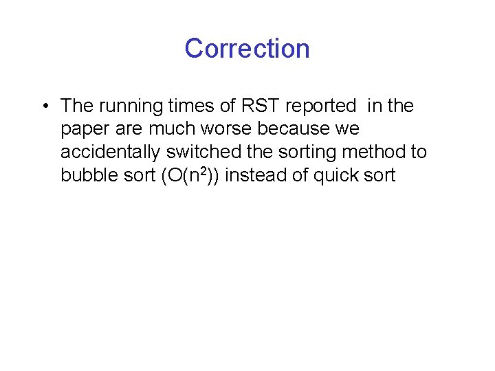 Correction • The running times of RST reported in the paper are much worse