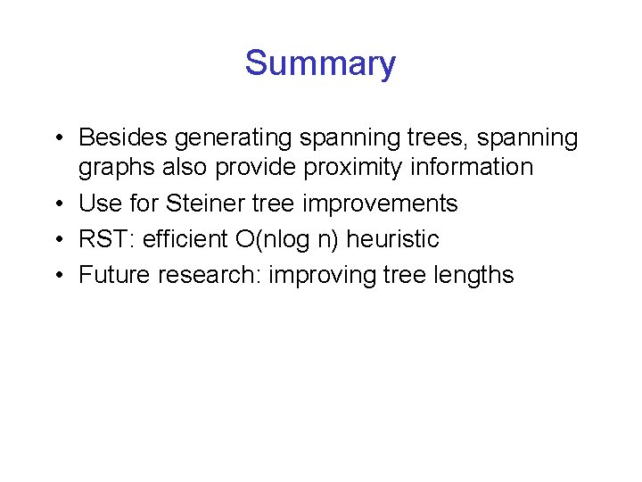 Summary • Besides generating spanning trees, spanning graphs also provide proximity information • Use