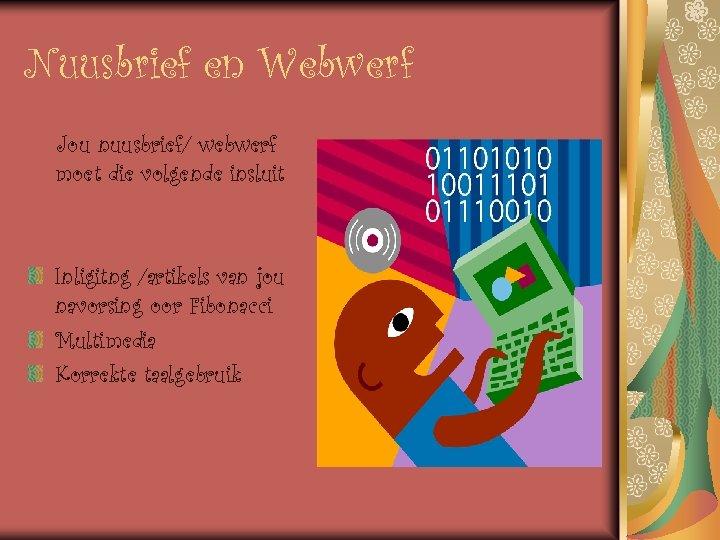 Nuusbrief en Webwerf Jou nuusbrief/ webwerf moet die volgende insluit Inligitng /artikels van jou