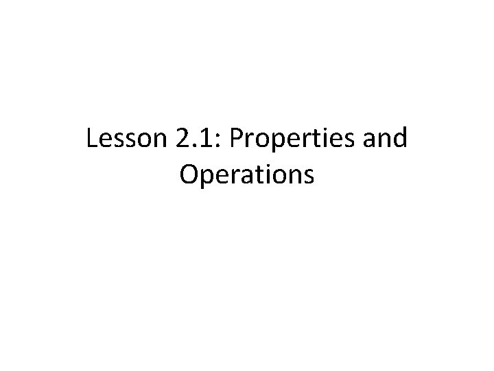 Lesson 2. 1: Properties and Operations