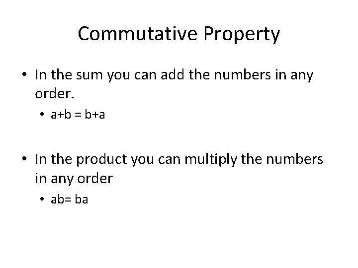 Commutative Property • In the sum you can add the numbers in any order.