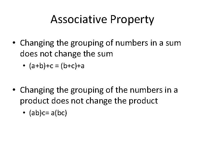 Associative Property • Changing the grouping of numbers in a sum does not change
