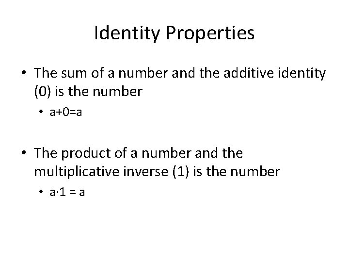 Identity Properties • The sum of a number and the additive identity (0) is