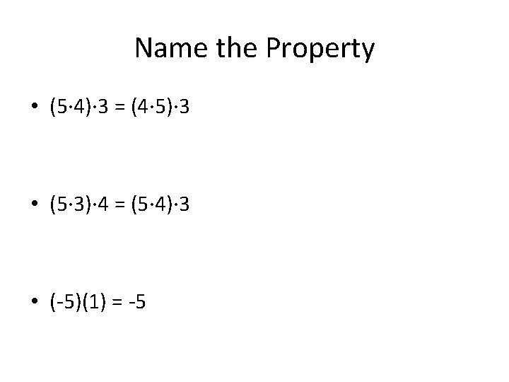 Name the Property • (5· 4)· 3 = (4· 5)· 3 • (5· 3)·