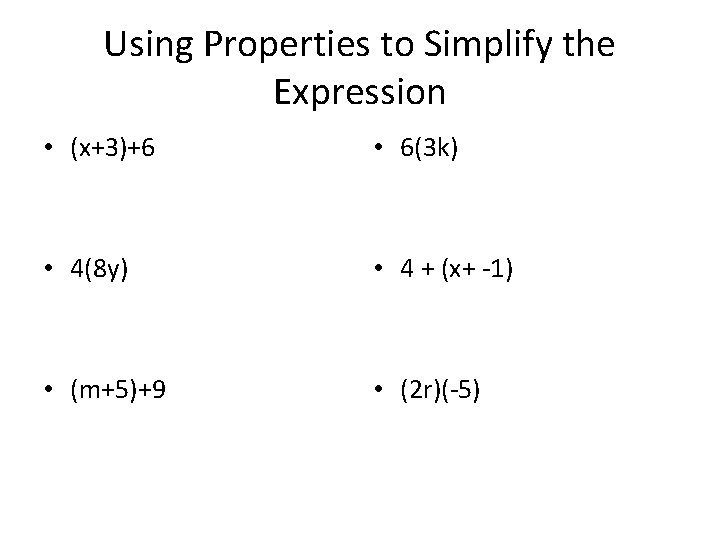 Using Properties to Simplify the Expression • (x+3)+6 • 6(3 k) • 4(8 y)