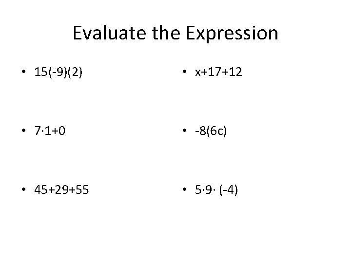 Evaluate the Expression • 15(-9)(2) • x+17+12 • 7· 1+0 • -8(6 c) •