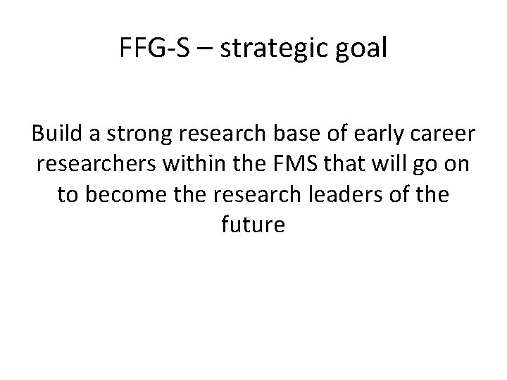 FFG-S – strategic goal Build a strong research base of early career researchers within