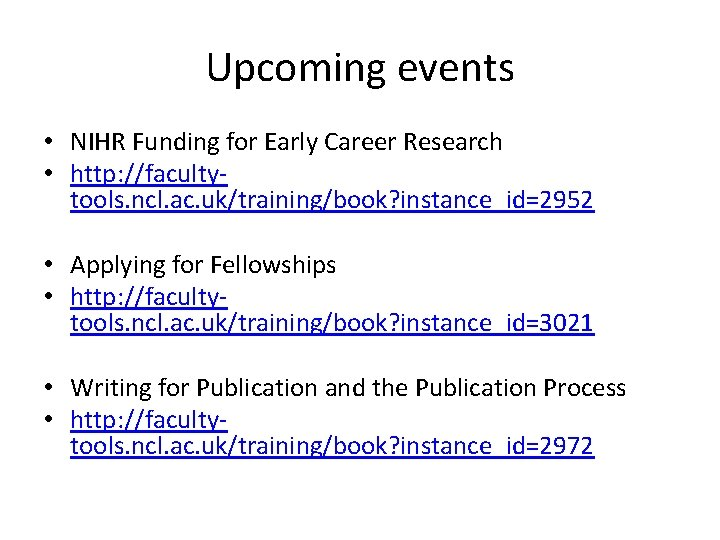 Upcoming events • NIHR Funding for Early Career Research • http: //facultytools. ncl. ac.