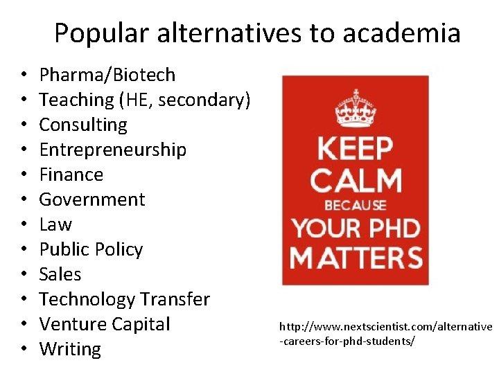 Popular alternatives to academia • • • Pharma/Biotech Teaching (HE, secondary) Consulting Entrepreneurship Finance