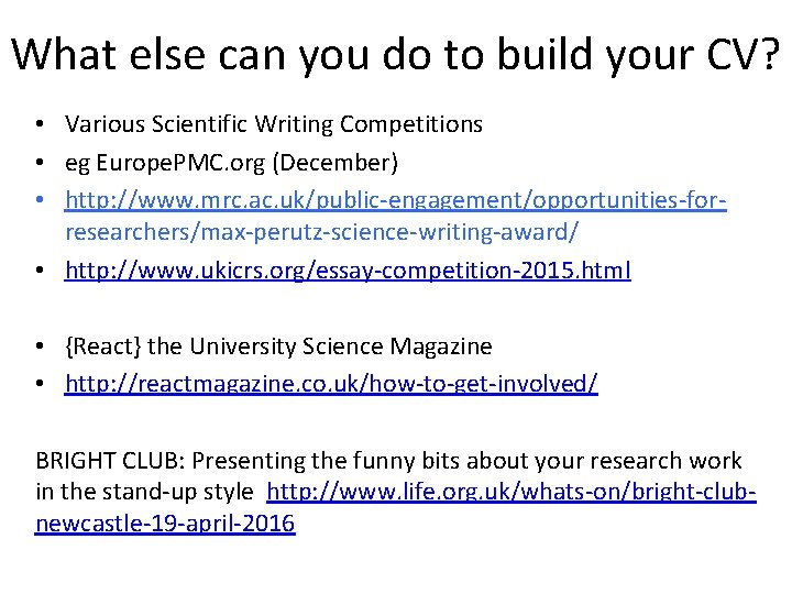 What else can you do to build your CV? • Various Scientific Writing Competitions