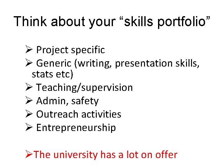 "Think about your ""skills portfolio"" Ø Project specific Ø Generic (writing, presentation skills, stats"