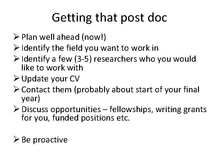 Getting that post doc Ø Plan well ahead (now!) Ø Identify the field you
