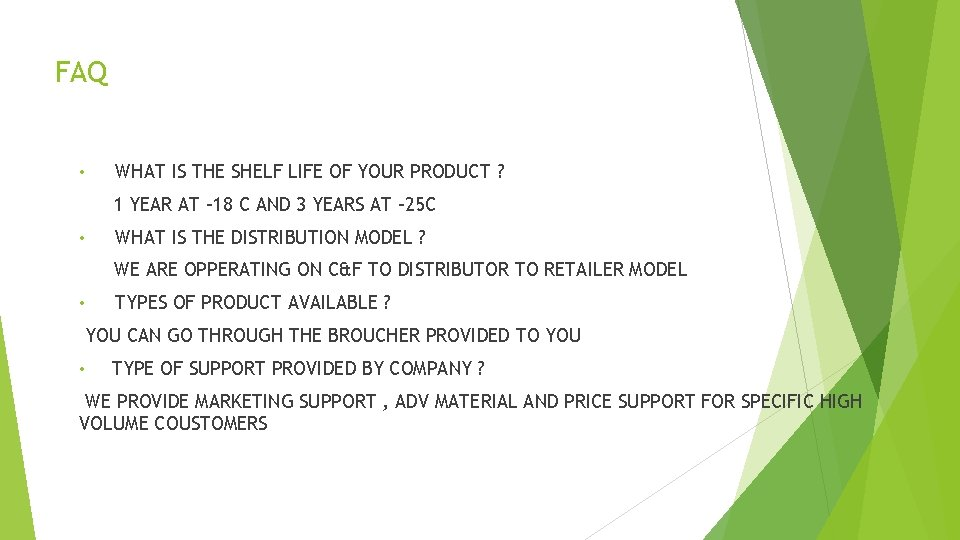 FAQ • WHAT IS THE SHELF LIFE OF YOUR PRODUCT ? 1 YEAR AT