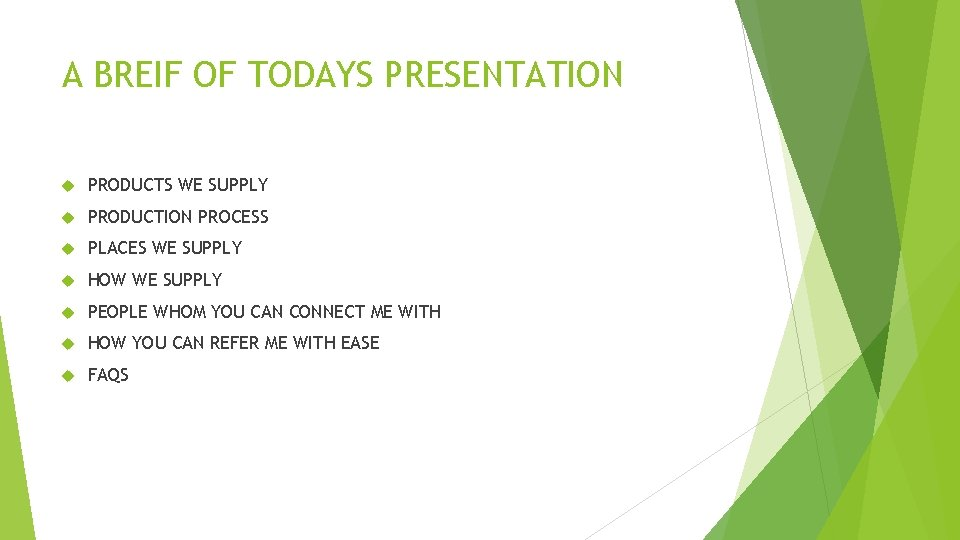 A BREIF OF TODAYS PRESENTATION PRODUCTS WE SUPPLY PRODUCTION PROCESS PLACES WE SUPPLY HOW