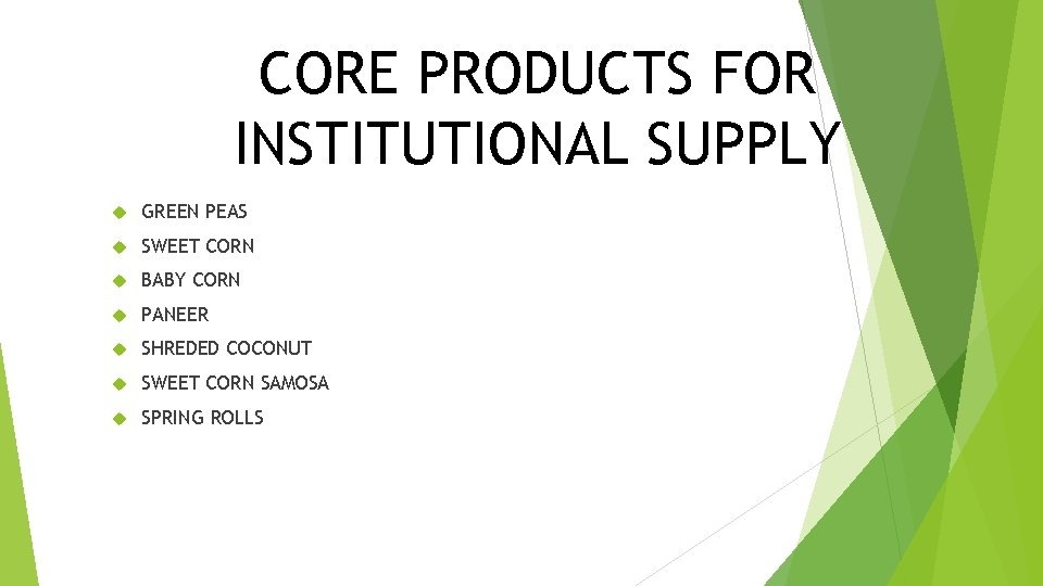 CORE PRODUCTS FOR INSTITUTIONAL SUPPLY GREEN PEAS SWEET CORN BABY CORN PANEER SHREDED COCONUT
