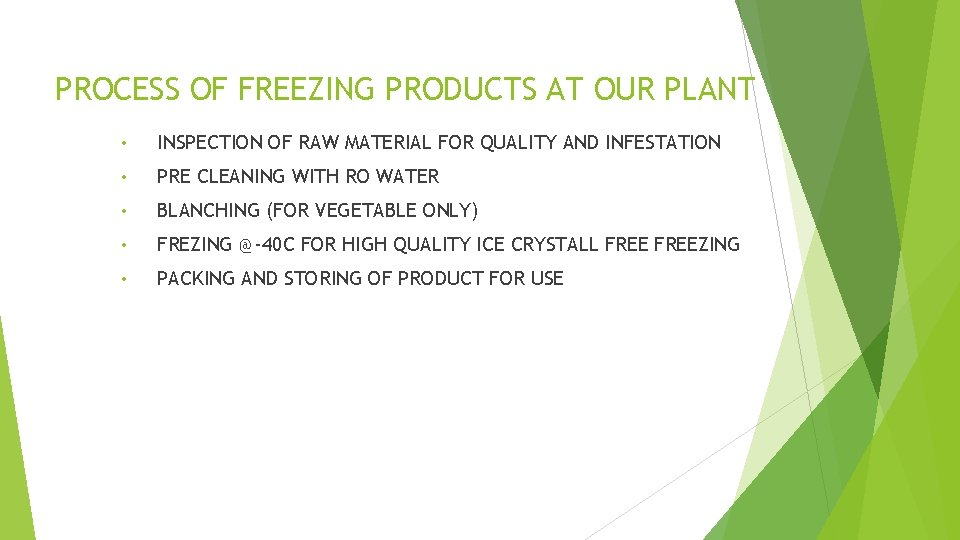 PROCESS OF FREEZING PRODUCTS AT OUR PLANT • INSPECTION OF RAW MATERIAL FOR QUALITY