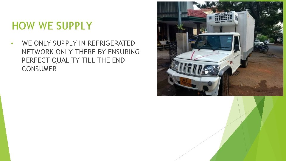 HOW WE SUPPLY • WE ONLY SUPPLY IN REFRIGERATED NETWORK ONLY THERE BY ENSURING