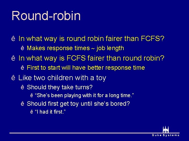 Round-robin ê In what way is round robin fairer than FCFS? ê Makes response