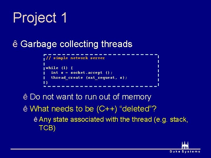 Project 1 ê Garbage collecting threads // simple network server while (1) { int