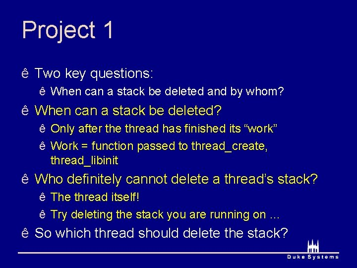 Project 1 ê Two key questions: ê When can a stack be deleted and