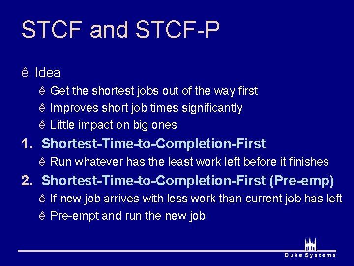 STCF and STCF-P ê Idea ê Get the shortest jobs out of the way