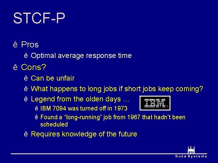 STCF-P ê Pros ê Optimal average response time ê Cons? ê Can be unfair