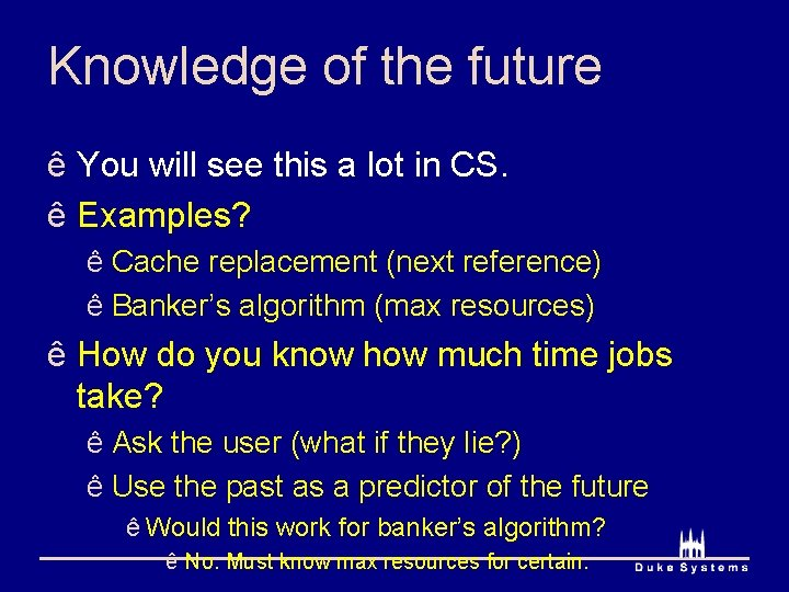 Knowledge of the future ê You will see this a lot in CS. ê
