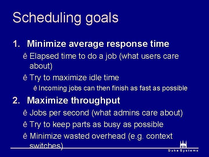 Scheduling goals 1. Minimize average response time ê Elapsed time to do a job