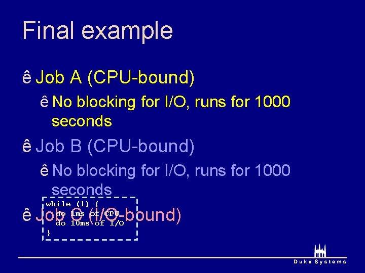 Final example ê Job A (CPU-bound) ê No blocking for I/O, runs for 1000
