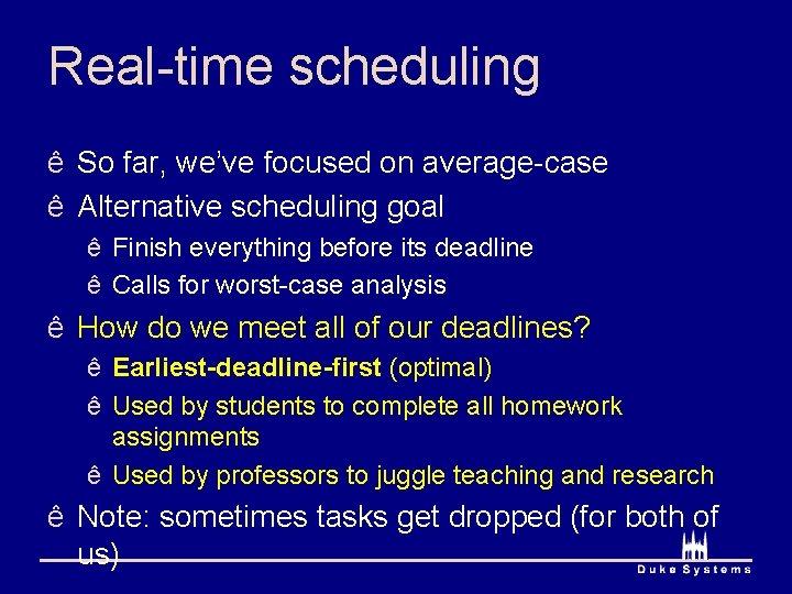 Real-time scheduling ê So far, we've focused on average-case ê Alternative scheduling goal ê