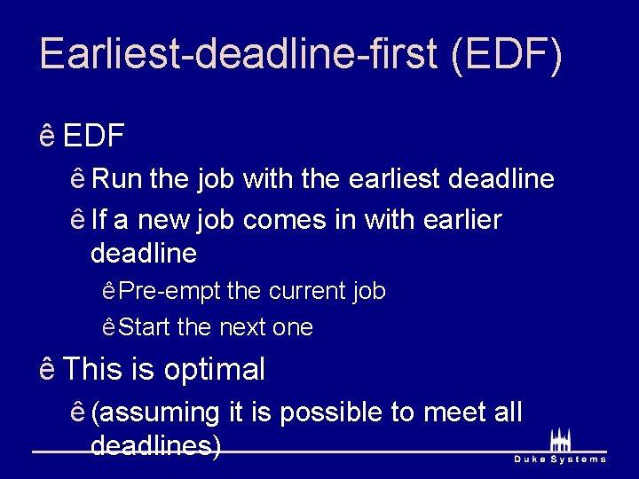 Earliest-deadline-first (EDF) ê EDF ê Run the job with the earliest deadline ê If
