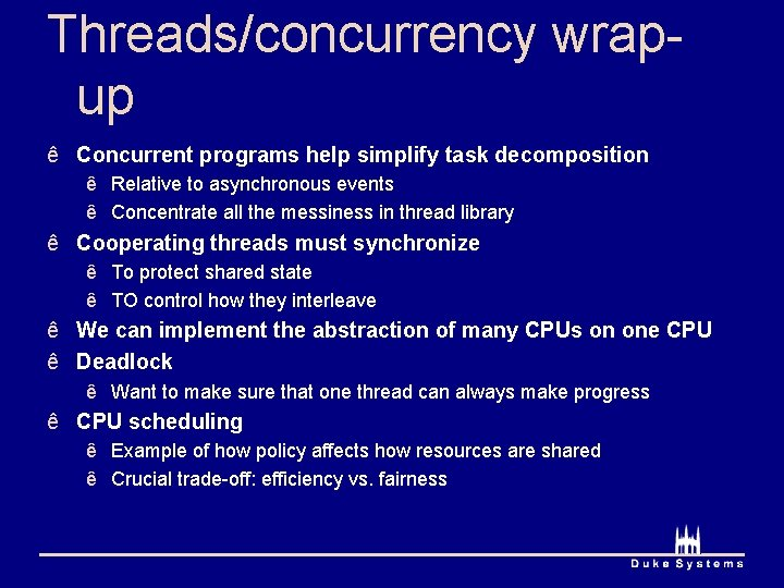 Threads/concurrency wrapup ê Concurrent programs help simplify task decomposition ê Relative to asynchronous events