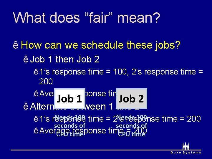 "What does ""fair"" mean? ê How can we schedule these jobs? ê Job 1"