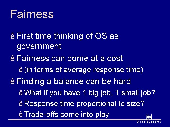 Fairness ê First time thinking of OS as government ê Fairness can come at