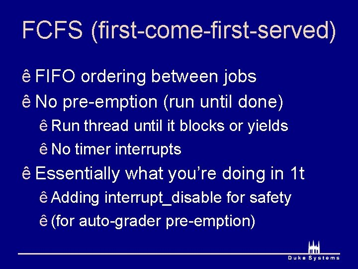 FCFS (first-come-first-served) ê FIFO ordering between jobs ê No pre-emption (run until done) ê