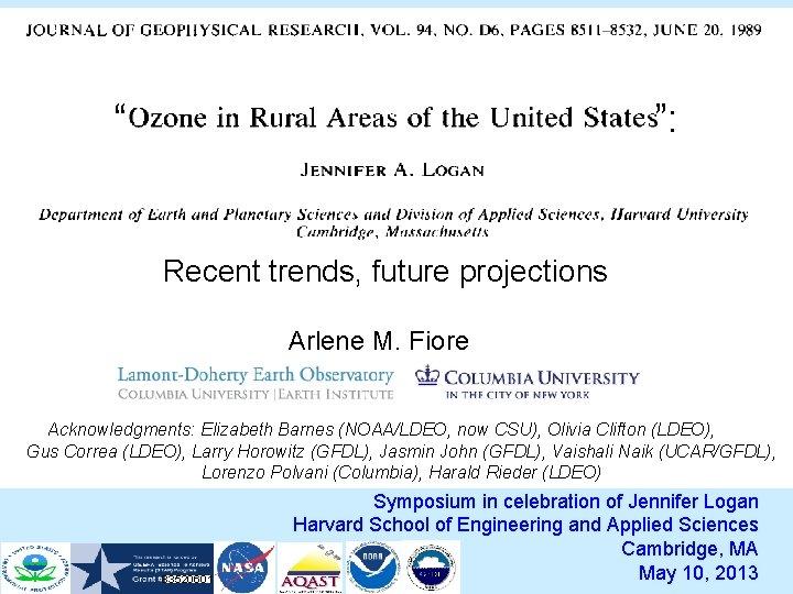 """ "": Recent trends, future projections Arlene M. Fiore Acknowledgments: Elizabeth Barnes (NOAA/LDEO, now"