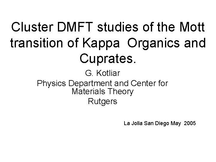 Cluster DMFT studies of the Mott transition of Kappa Organics and Cuprates. G. Kotliar