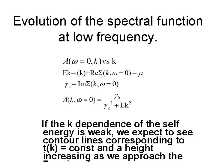Evolution of the spectral function at low frequency. If the k dependence of the