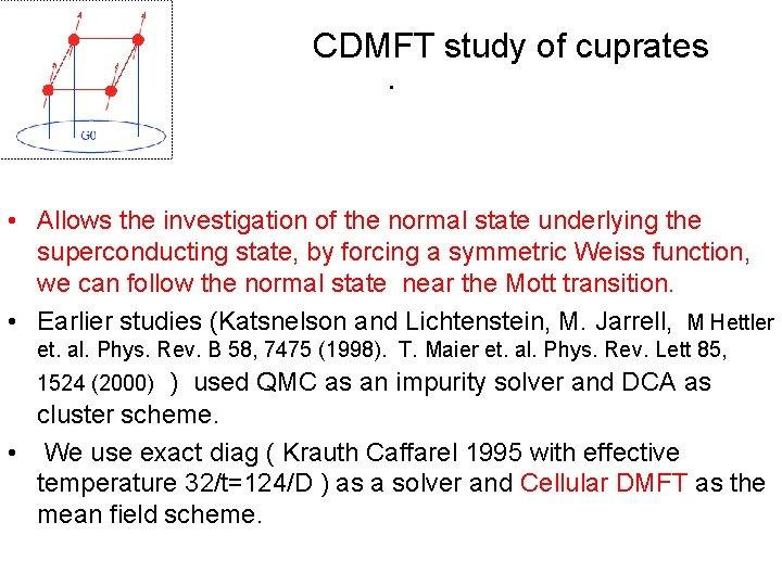 CDMFT study of cuprates. • Allows the investigation of the normal state underlying the