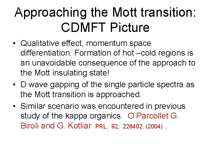 Approaching the Mott transition: CDMFT Picture • Qualitative effect, momentum space differentiation. Formation of